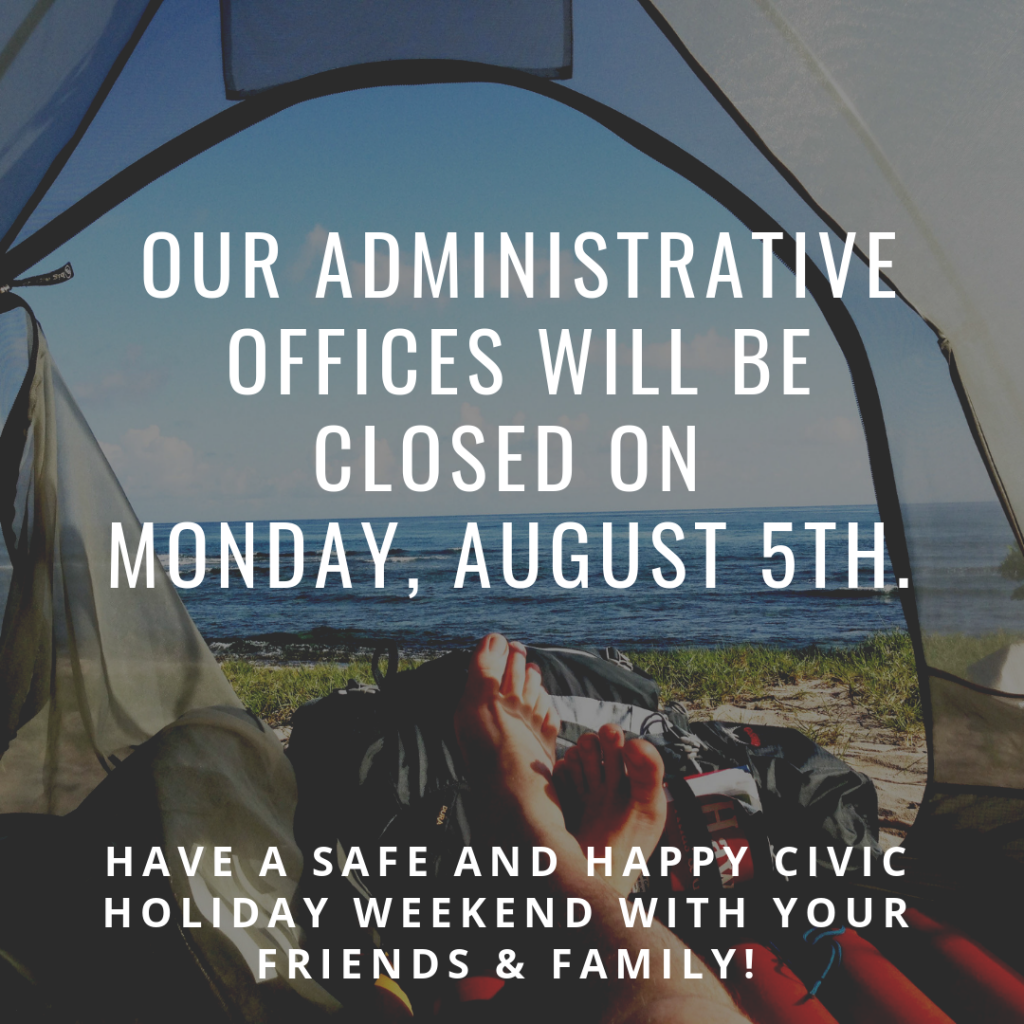 Our Offices will be closed on Monday August 5 for the Civic Holiday